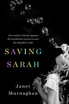 Saving Sarah: One Mother's Battle Against the Health Care System to Save... - $21.41