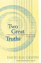 Two Great Truths: A New Synthesis of Scientific Naturalism and Christian... - $8.90