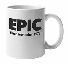 Epic Since November 1978 Awesome Coffee & Tea Mug, Cup Decor, Birthday Party Dec - $19.59