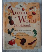 The Around the World Cookbook Over 350 Authentic Recipes from World's Be... - $49.45