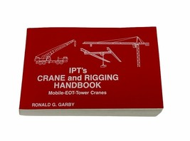 IPT'S CRANE AND RIGGING HANDBOOK Mobile-EOT-Tower Cranes By Ronald G. Ga... - $20.00
