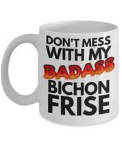 """Bichon Frise Mug """"Don't Mess With My Badass Bichon Frise Coffee Mugs"""" Th... - $14.95"""