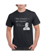 Stay Strapped Or Get Clapped The Art Of War Sun Tzu Funny Black T-Shirt ... - $21.99+