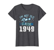Uncle Shirts -   Not Old I'm Classic 1949 69th Years 69 Birthday Shirt G... - $19.95+