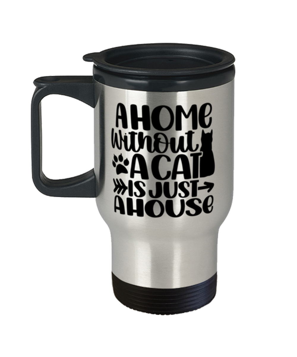 Cat Coffee Travel Mug, A Home Without A Cat Is Just A House, Unique Gift For  - $29.90