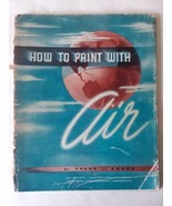 How to Paint with Air Frank Knaus 1947 Air Paint Airbrush Instruction Vt... - $8.90