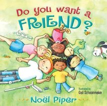 Do You Want a Friend? [Hardcover] Piper, Noël and Schoonmaker, Gail - £5.94 GBP