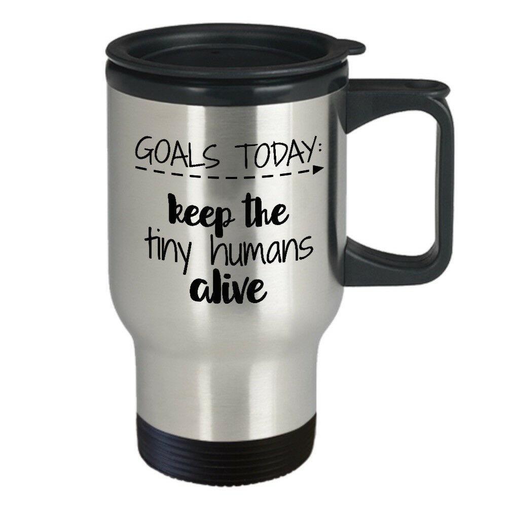 Mom Teacher Mug Goals Keep Tiny Humans Alive Stainless Steel Travel 14 oz Cup