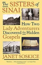 The Sisters of Sinai: How Two Lady Adventurers Discovered the Hidden Gospels [Pa image 1