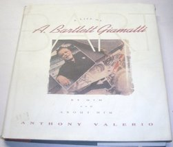 Bart: A Life of A. Bartlett Giamatti by Him and About Him Valerio, Anthony
