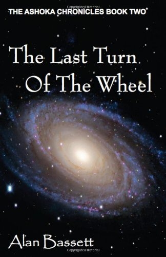 Primary image for The Last Turn of the Wheel: Book Two of the Ashoka Chronicles by Alan Bassett