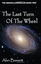 The Last Turn of the Wheel: Book Two of the Ashoka Chronicles Bassett, Alan - $12.81