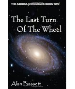 The Last Turn of the Wheel: Book Two of the Ashoka Chronicles by Alan Ba... - $12.81