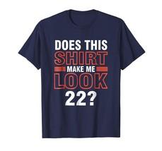 Brother Shirts - Does This Shirt Make Me Look 22 - Birthday Gift T-Shirt Men - $19.95+
