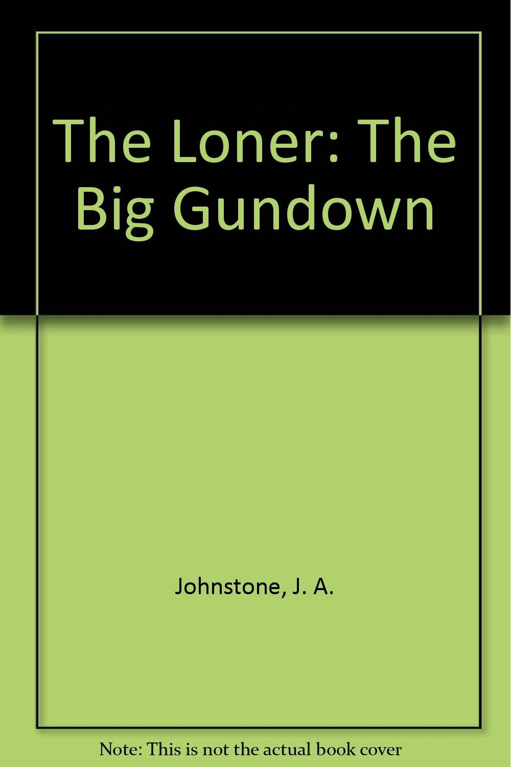 The Loner: The Big Gundown [Feb 01, 2010] Johnstone, J.A.