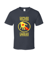 Families Belong Together Immigrant T Shirt - $21.99+