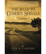 The Road to Goshen Shoals [Paperback] Valentine, Paul W. - $14.83