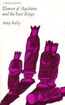 Eleanor of Aquitaine and The Four Kings Kelly, Amy R
