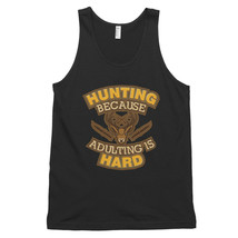Hunting Because Adulting Is Hard Classic Tank Top (Unisex) - $24.50