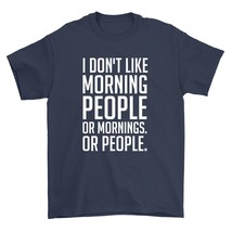 I Dont Like Morning People Shirt Or Mornings Or People Unisex Navy Blue Tee Shir - $26.95+