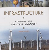 Infrastructure: A Field Guide to the Industrial Landscape [Hardcover] Ha... - $18.02
