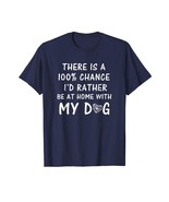 Brother Shirts - There Is A 100% Chance I'd Rather Be At Home With My Do... - $19.95+