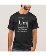 UM - THE ELEMENT OF CONFUSION FUNNY CHEMISTRY T-SHIRT - $15.99+