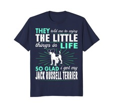 Enjoy Little Things Glad Got My Jack Russell Terrier Tshirt - $17.99+