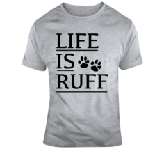 Life Is Ruff Cool Animal Paws T Shirt A Great Pet Lover Tee Cat Dog Gift... - $16.97+