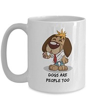 Dogs Are people Too - Novelty 15oz White Ceramic Dog Mug - Perfect Anniv... - $16.82