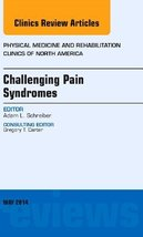 Challenging Pain Syndromes, An Issue of Physical Medicine and Rehabilita... - $77.68