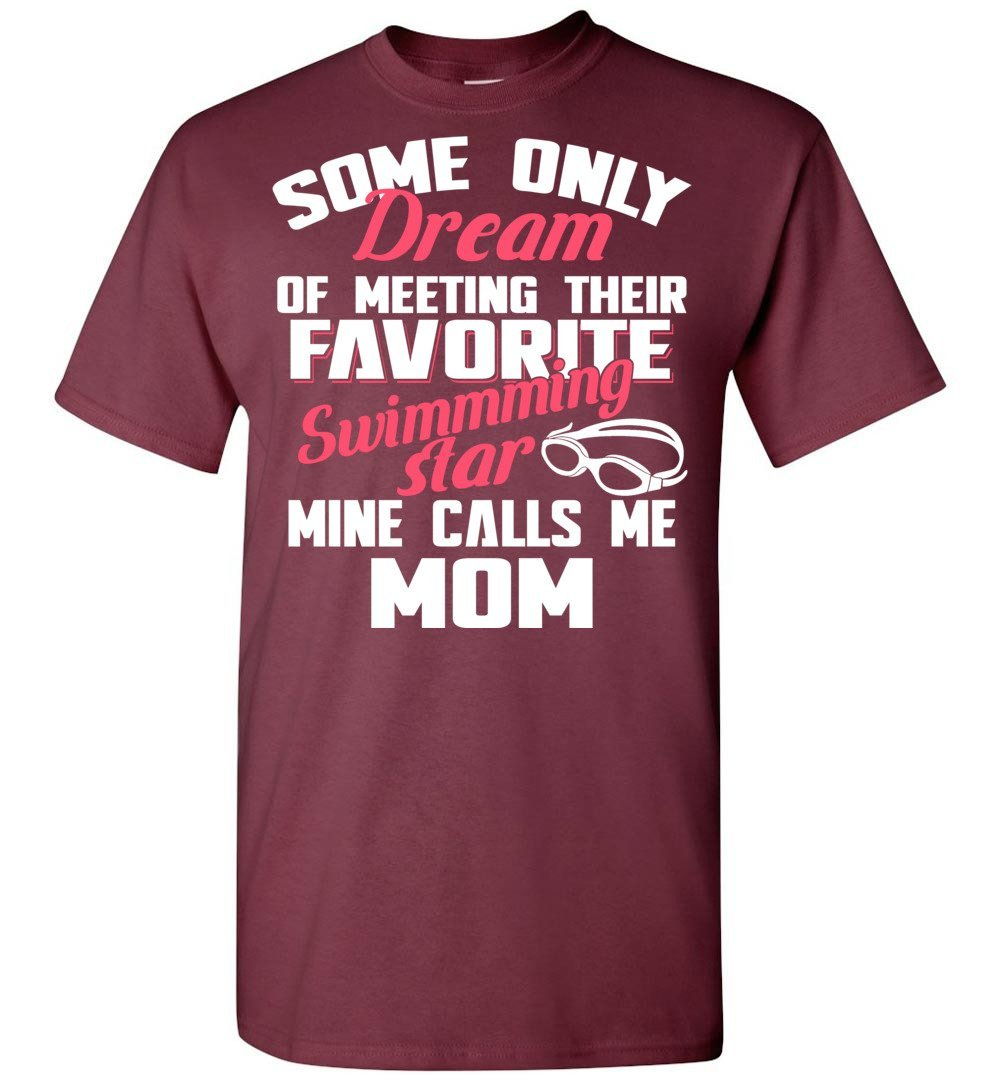 Mom Tee - Some Dream Of Meeting Favorite Swimming Star T Shirt