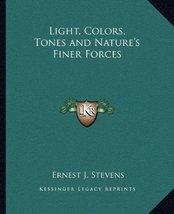 Light, Colors, Tones and Nature's Finer Forces [Paperback] Stevens, Ernest J.