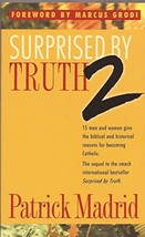 Surprised by Truth 2: 15 Men and Women Give the Biblical and Historical Reasons  image 2