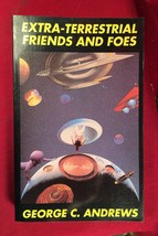 Extra-Terrestrial Friends and Foes by George C. Andrews 1993, 1st/4th UF... - $76.44