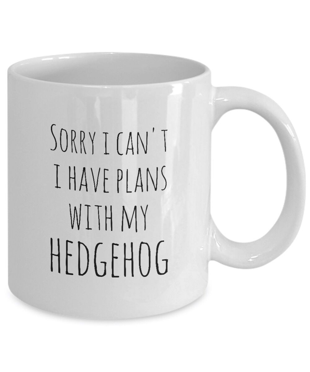 Hedgehog Mug Sorry I Can't I Have Plans With My Hedgehog Owner Hedgehog Life Cup image 3