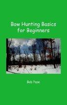 Bow Hunting Basics for Beginners Pope, Bob