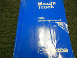 2002 Mazda Pickup Truck Service Repair Workshop Shop Manual FACTORY OEM BOOK x - $118.75
