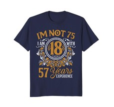 Dad Shirts - 75th Birthday Gift T-Shirt I'm not 75 Years Old Bday Shirt Men - $19.95+