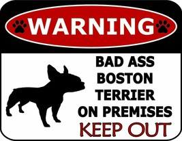 Warning Bad Ass Boston Terrier On Premises Keep Out Laminated Dog Sign S... - $7.87