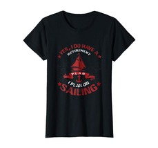 Brother Shirts - Yes I Do Have A Retirement Plan I Plan On Sailing T-Shi... - $19.95