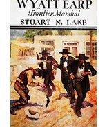 Wyatt earp, Frontier Marshall [Hardcover] Lake, Stuart N. and illus - $180.50