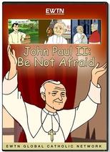 JOHN PAUL II: BE NOT AFRAID