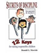 Secrets of Discipline: 12 Keys for Raising Responsible Children Morrish,... - $2.00