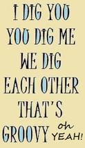 I Dig You You Dig Me Magnet - $7.99