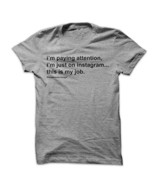 Mad Over Shirts I'm Paying Attention I'm Just on Instagram This is My Jo... - $23.47