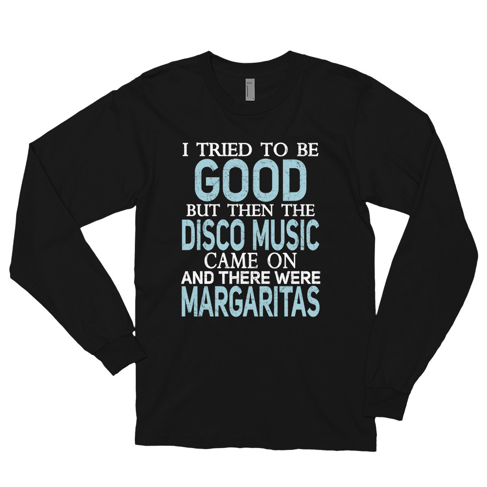 Primary image for I Tried to be Good but Disco Music and Margaritas T Shirt Long sleeve t-shirt