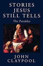 Stories Jesus Still Tells [Paperback] Claypool, John - $14.99