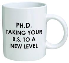 PhD. Taking your BS to a new level Funny Inspirational and sarcasm coffee Mug - $14.95