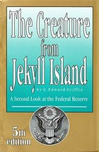 The Creature from Jekyll Island: A Second Look at the Federal Reserve - $40.01